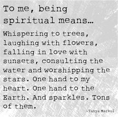 Dirty Hippies Productions — To me, being spiritual means … Whispering to...