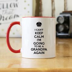 I Can't Keep Calm I'm Going To Be A Grandpa Again 11 oz Coffee Mug