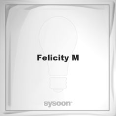 Felicity M: Page about Felicity M #member #website #sysoon #about