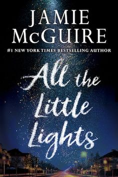 All the Little Lights by Jamie McGuire Publication date: May 29th 2018 Genres: YA Crossover / Romance Synopsis: From #1 New York Times bestselling author Jamie McGuire comes a riveting tale of firs…