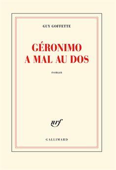 Géronimo a mal au dos : roman / Guy Goffette - [Paris] : Gallimard, cop. 2013
