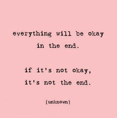 Quote van de dag: Everything will be okay in the end. If it's not okay, it's not the end.