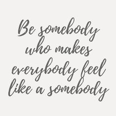 Because everybody IS a somebody.  #Goals #TodayandEveryday #HOPE #DREAMS #LOVE #PEACE