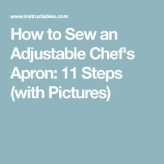 How to Sew an Adjustable Chef's Apron: 11 Steps (with Pictures)