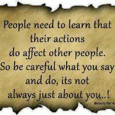 Your actions and words can cut like a knife into someone soul!