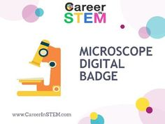 Can you use a basic light microscope? Prove it! Show what you know with this digital badge by CareerInSTEM. Build your resume, boost your skills, and make your essential knowledge visible to teachers, parents, and future employers! Here's how it works: 1.