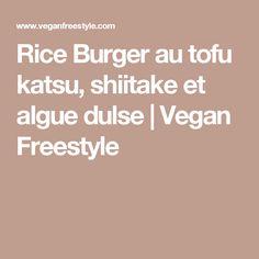 Rice Burger au tofu katsu, shiitake et algue dulse   Vegan Freestyle