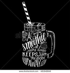 Vector hand drawn illustration of smoothie in mason jar silhouette. Typography poster with creative slogan - proverb: A smoothie a day keeps the doctor away - buy this stock vector on Shutterstock & find other images. Blackboard Art, Chalkboard Lettering, Chalkboard Designs, Mason Jar Smoothie, Smoothie Bar, Coffee Doodle, Coffee Cup Art, Typography Drawing, Typography Poster