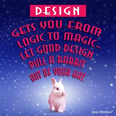 Design gets you from logic to magic — let good design pull a rabbit out of YOUR hat. #design #quote #reDESIGN2 http://www.redesign2.com/blog/getting-the-most-from-your-design-investment
