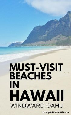 Beaches you must visit in Hawaii. Best beaches in Oahu Hawaii on windward Oahu east side. Hawaii vacation ideas, beach travel destinations tips.