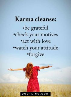 Karma cleanse, Be grateful, check your motives, act with love, watch your