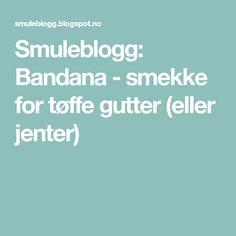 Smuleblogg: Bandana - smekke for tøffe gutter (eller jenter)