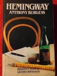 Anthony Burgess. Hemingway. Biografía