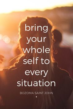"""""""Bring your whole self to every situation."""" - Bozoma Saint John, branding and inspirational speaker, on the School of Greatness podcast"""