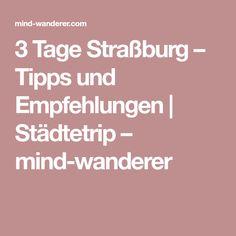 3 Tage Straßburg – Tipps und Empfehlungen   Städtetrip – mind-wanderer