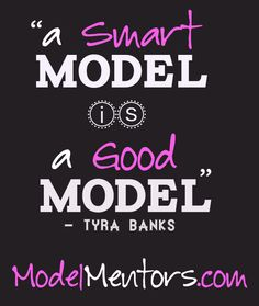 """A Smart Model Is A Good Model"" - Tyra Banks. http://modelmentors.com/a-smart-model-is-a-good-model/"