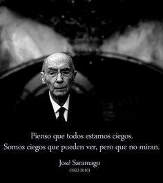 """""""Somos ciegos que pueden ver, pero que no miran."""" #JoseSaramago"""
