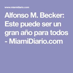 Alfonso M. Becker: Este puede ser un gran año para todos - MiamiDiario.com