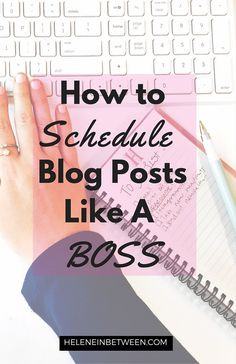 How to Schedule Blog Posts Like a Boss- exactly how I schedule and maintain blog posts, plus my favorite tools to do it