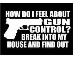 How do I feel about gun control?....