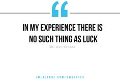 There is no such thing as luck     Obi-Wan Kenobi Star Wars quote    #ReelLeadership #StarWarsDay