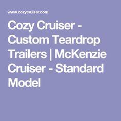 Cozy Cruiser - Custom Teardrop Trailers | McKenzie Cruiser - Standard Model Building A Teardrop Trailer, Trailers, Cozy, Model, Hang Tags, Scale Model, Models, Template