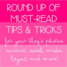 Round-Up of Blogging Tips & Tricks {Photos, Content, Social Media, Layout, & More!}