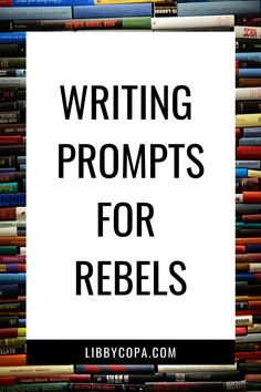 50 creative writing prompts for any rebel writer seeking inspiration.