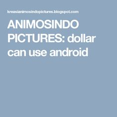ANIMOSINDO PICTURES: dollar can use android