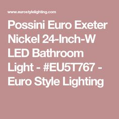 Possini Euro Exeter Nickel 24-Inch-W LED Bathroom Light - #EU5T767 - Euro Style Lighting