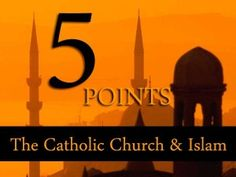 """5 Points: The Catholic Church and Islam - """"Some will no doubt consider this post to be an example of pluralism for its own sake, political correctness and/or naïveté.  The Church's teachings can at times come across as backwards, harsh and old-fashioned and at other times schmaltzy and idealistic."""" #interreligiousdialogue #IslamandCatholicism"""
