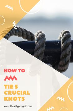 How to tie 5 crucial knots!