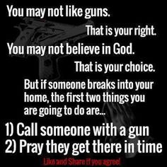 Guess it's a good thing I like guns, believe in God. and believe the cops will get there just in time. Great Quotes, Funny Quotes, Inspirational Quotes, Badass Quotes, Motivational, Holy Quotes, Smart Quotes, Awesome Quotes, Quotable Quotes