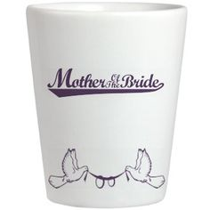 Mothers Of The Bride Shot Glass