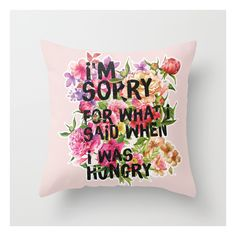 I'm Sorry For What I Said When I Was Hungry. Throw Pillow ($20) ❤ liked on Polyvore featuring home, home decor, throw pillows, patterned throw pillows and quote throw pillows