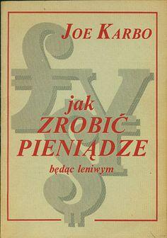 Jak zrobić pieniądze będąc leniwym, Joe Karbo, b. wyd., b. r. wyd., http://www.antykwariat.nepo.pl/jak-zrobic-pieniadze-bedac-leniwym-joe-karbo-p-14466.html