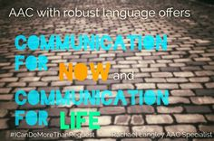 AAC with robust language offers communication for joe and communication for life- from Rachael Langley, AAC Specialist
