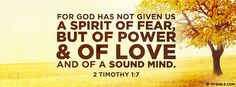 2 Timothy 1:7  Perhaps the most powerful verse in my life
