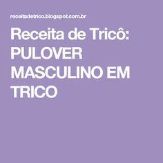 Receita de Tricô: PULOVER MASCULINO EM TRICO