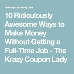 10 Ridiculously Awesome Ways to Make Money Without Getting a Full-Time Job - The Krazy Coupon Lady