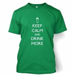 Keep Calm And Drink More t-shirt