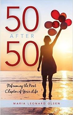50 After 50: Reframing the Next Chapter of Your Life: Maria Leonard Olsen: 9781538109649: