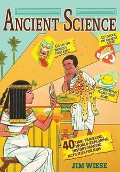 Ancient Science 40 Time-traveling, World-exploring, History-making Activities for Kids (Book) : Wiese, Jim : Dig into the science of ancient times and unearth amazing discoveries! * Have you ever wondered where paper comes from, who made the first known maps, or how the ancient Egyptians were able to build the pyramids? * Would you like to make your own sundial, discover how to detect earthquakes, or learn to write in hieroglyphics? * Are you looking for great ideas for your next science ...