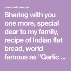 "Sharing with you one more, special dear to my family, recipe of Indian flat bread, world famous as ""Garlic Naan"". Not just me, this naan is favorite of everyone who have ever tried Indian food. Isn..."