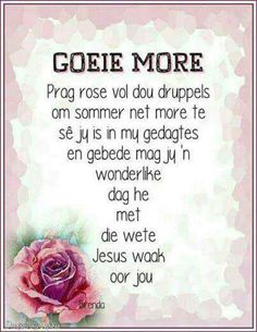 Goeie more Good Morning Messages, Good Morning Wishes, Day Wishes, Morning Images, Good Morning Quotes, Inspirational Thoughts, Positive Thoughts, Deep Thoughts, Lekker Dag