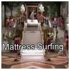 Mattress Surfing! Cool! I'm sure I would be able to do that! Totally on my bucket list!