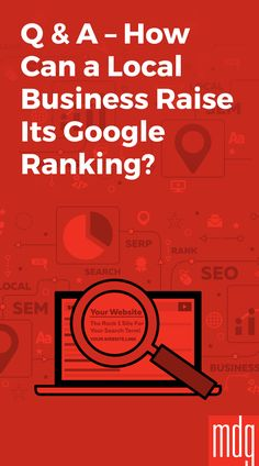 SEO Q&A from MDG: How Can a Local Business Raise Its Google Ranking? -- Are you lost on how to make consumers find your local business? You're not alone, because today's competitive business environment makes it harder than ever for a company to stand out from the competition.
