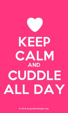 [Love Heart] Keep Calm And Cuddle All Day