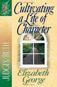 Cultivating a Life of Character: Judges/Ruth (A Woman After God's Own Heart) by Elizabeth George,http://www.amazon.com/dp/0736904980/ref=cm_sw_r_pi_dp_QDBntb1QXTJ7S7XH