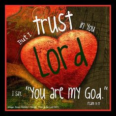 (Psalm 31:14) But I trust in you, Lord;    I say, You are my God. pinned with #Bazaart - www.bazaart.me